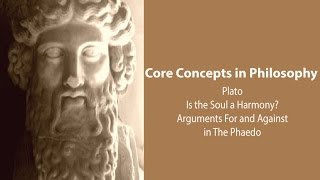 Is The Soul A Harmony? Arguments For and Against in Plato's Phaedo - Philosophy Core Concepts