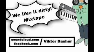 We like it dirty Mixtape - Viktor Dasher
