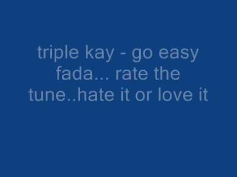 triple kay - go easy fada 2010