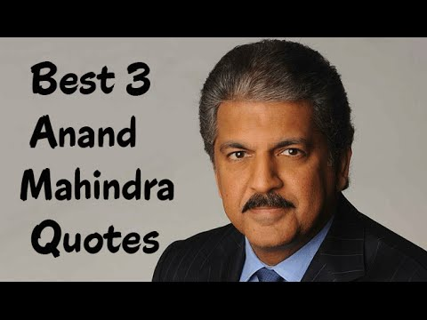 Best 3 Quotes From Anand Mahindra - The chairman & managing director of Mahindra Group