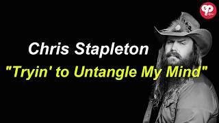 Chris Stapleton - Tryin' To Untangle My Mind Lyrics