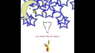 Mad Fox - Au Claire de la Lune...