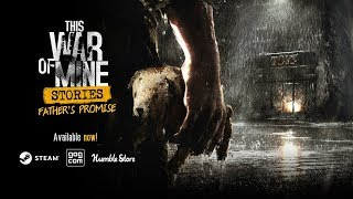 This War of Mine: Stories - Father's Promise DLC - release trailer