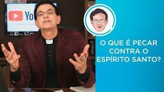O QUE É PECAR CONTRA O ESPÍRITO SANTO? | #PADRERESPONDE