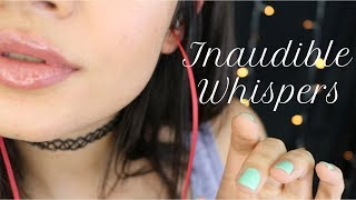 ASMR Inaudible Whispers || Up Close, Ear To Ear, Mouth Sounds ♡