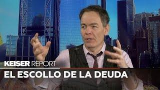 El escollo de la deuda - Keiser Report en Español (E1327)