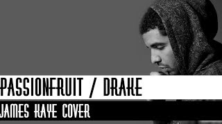 Drake - Passionfruit [Lyrics][Jame Kaye Cover]