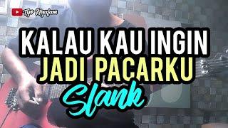 SLANK - KALAU KAU INGIN JADI PACARKU // GUITAR COVER