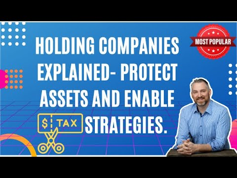Holding Companies Explained- Protect assets and enable tax strategies.
