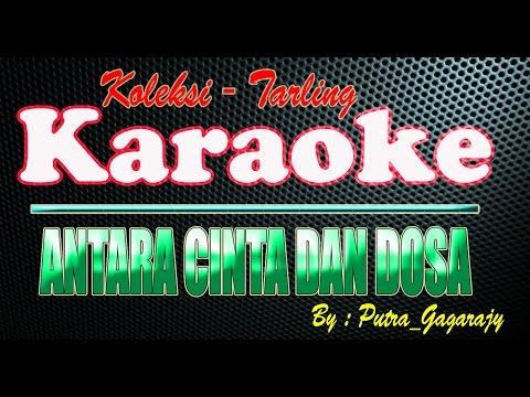 ANTARA CINTA DAN DOSA - KARAOKE JG - Putra_Gagarajy