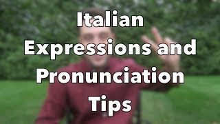 Italian Expressions and Pronunciation Tips (Video in Italian & English)