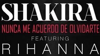 Shakira - Nunca Me Acuerdo de Olvidarte (Spanglish Versión) ft. Rihanna