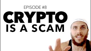 Ep 8: Cryptocurrencies are a Scam.