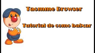 "Como baixar o ""Taomee Browser"" - navegador para jogos - 2017"