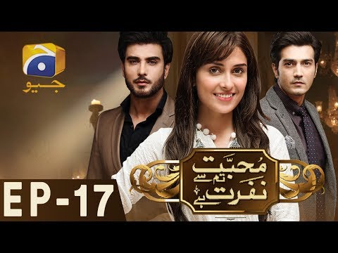 Mohabbat Tum Se Nafrat Hai - Episode 17 | Har Pal Geo