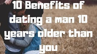 10 Benefits of dating a man 10 years older than you