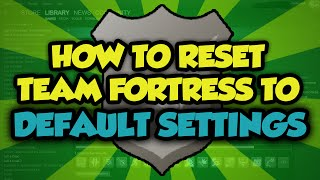 How To Reset Team Fortress 2 To Default Settings - Reset TF2 To Original Settings