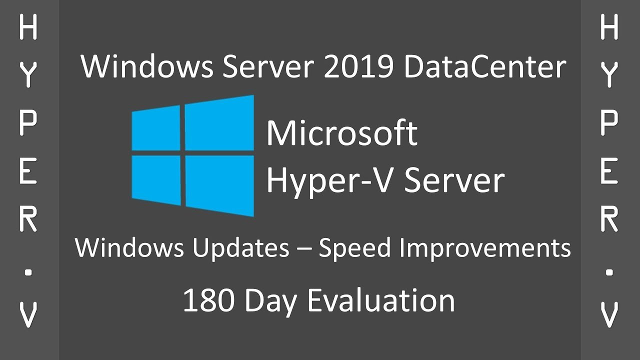 Windows Server 2019 DataCenter (180D) – Hyper-V VM – Windows Updates –  Speed Improvements