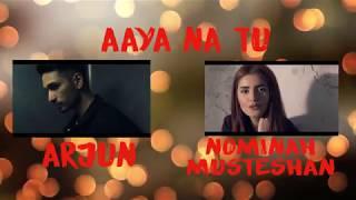 Aaya Na Tu- Arjun Kanungox Nominah Musteshan(FHD lyrics)