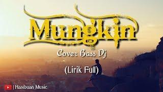 Lirik Lagu Mungkin - Dj Full Bass 2019