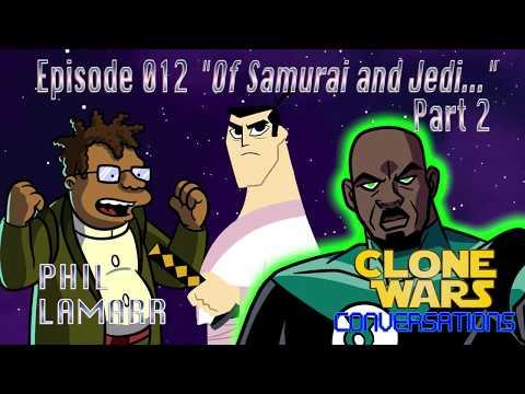 "Clone Wars Conversations Ep. 12: Phil LaMarr ""Of Samurai & Jedi"" Part 2"