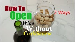 How To Open Wine Without Cork Screw 2 Ways