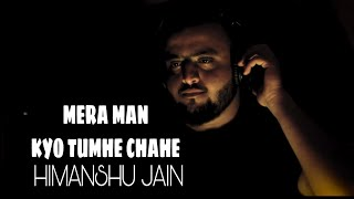Mera Mann Kyon Tumhe Chahe Unplugged Cover Himanshu Jain Mp3 Song Download
