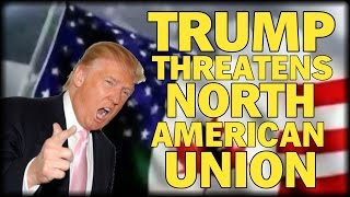 TRUMP POLICIES THREATEN NORTH AMERICAN UNION