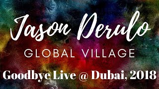 Jason Derulo - Goodbye (Live at Global Village 2018)