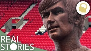 Brought Up By Booze (George Best Documentary) - Real Stories