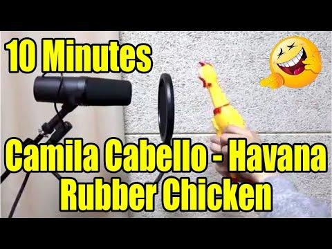 Camila Cabello - Havana Rubber Chicken 10 Minutes Version