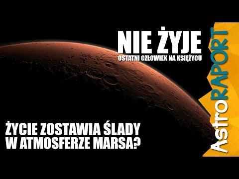 Życie zostawia ślady w atmosferze Marsa? - AstroRaport