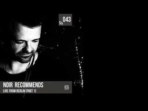 Noir Recommends 043 // Live from Berlin (Part 1)