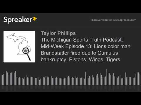 The Michigan Sports Truth Podcast: Mid-Week Episode 13: Lions color man Brandstatter fired due to Cu