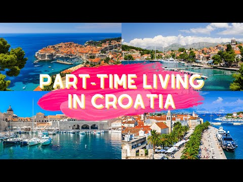 Part-Time Living in Croatia: Visas, Climate, Cuisine, and More
