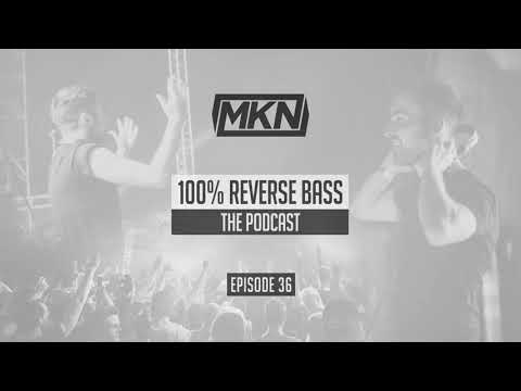 MKN | 100% Reverse Bass | Episode 36