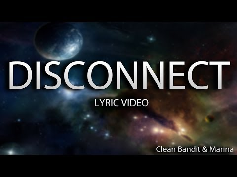 Clean Bandit & Marina - Disconnect [Lyric Video]