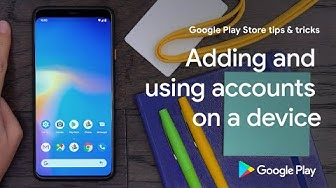 Google Play Store tips & tricks: Adding and using accounts on a device