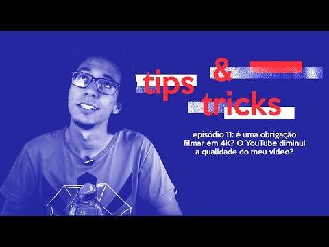 FILMAR EM 4K É REALMENTE NECESSÁRIO?! TIPS&TRICKS #11