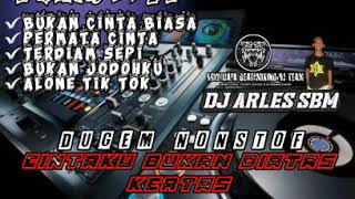 DJ CINTAKU BUKAN DI ATAS KERTAS    BUKAN CINTA BIASA    DUGEM KENCANG ABIS    BY#DJ ARLES SBM