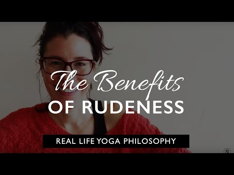 Real yoga philosophy: the benefits of rudeness