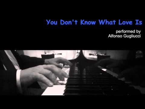 you don't know what love is - jazz piano