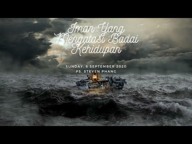 6 September: Iman Yang Mengatasi Badai Kehidupan ~ Ps. Steven Phang
