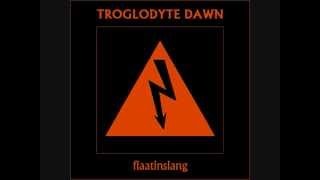 TROGLODYTE DAWN - Flaatinslang [Mystoric #3]