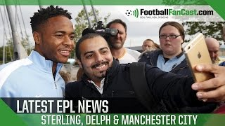 Latest EPL News – Delph, Sterling & Manchester City