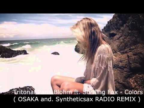 Tritonal Paris Blohm ft. Sterling Fox - Colors (-OSAKA and. Syntheticsax RADIO REMIX-)