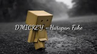D'MICKEY - Harapan Fake (Lyrics)