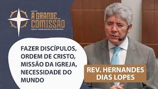 Fazer discípulos, ordem de Cristo, missão da Igreja, necessidade do mundo | A Grande Comissão