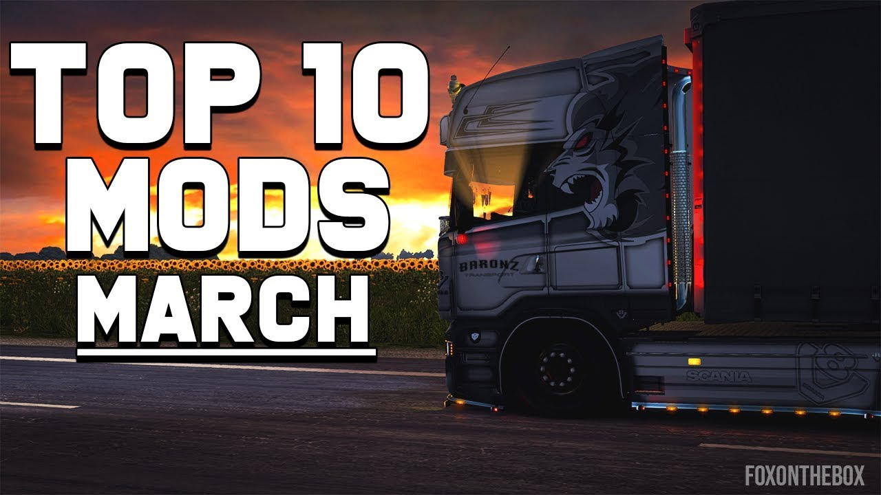 Top 10 Ets2 Mods March 2019 Euro Truck Simulator 2
