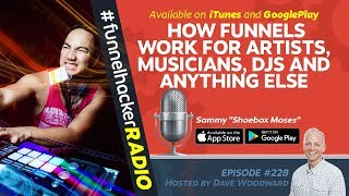 "How Funnels Work for Artists, Musicians, DJs and Anything Else - Sammy ""Shoebox Moses"" - FHR #228"